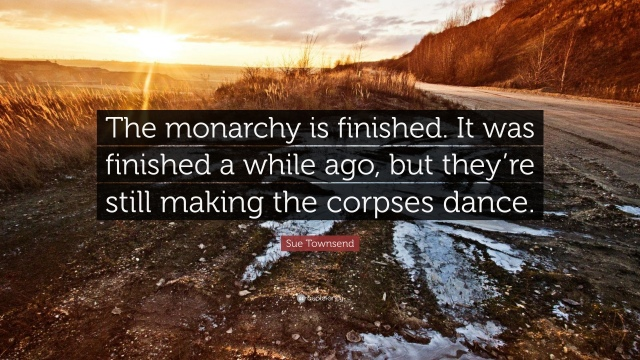 1117271-Sue-Townsend-Quote-The-monarchy-is-finished-It-was-finished-a.jpg